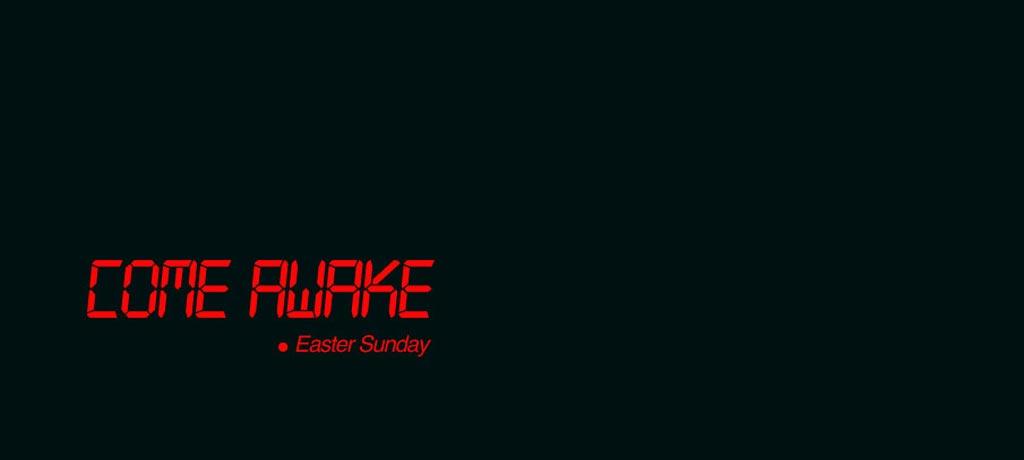 Easter Service – Come Awake