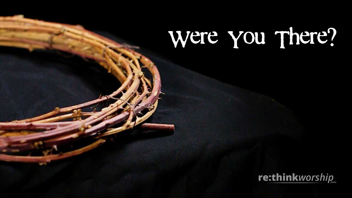 Good Friday Video – 'Were You There?'